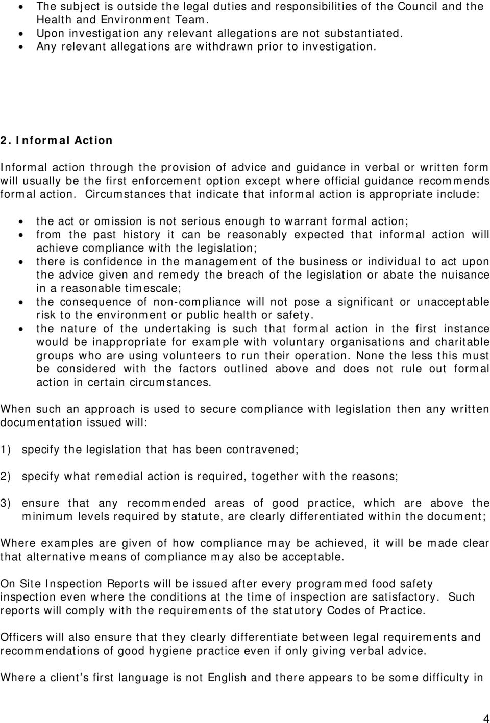 Informal Action Informal action through the provision of advice and guidance in verbal or written form will usually be the first enforcement option except where official guidance recommends formal