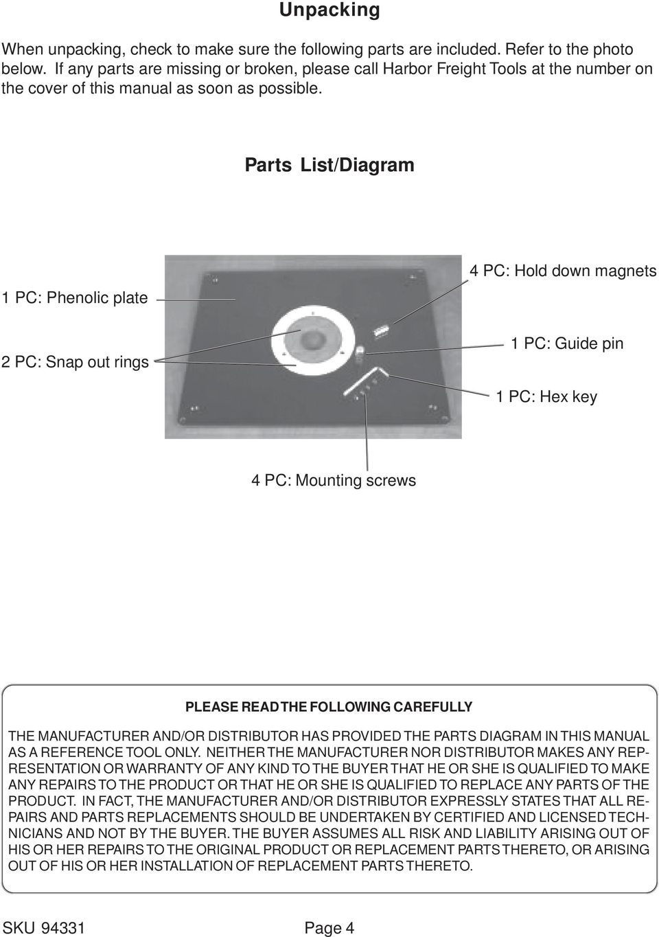 Parts List/Diagram 1 PC: Phenolic plate 2 PC: Snap out rings 4 PC: Hold down magnets 1 PC: Guide pin 1 PC: Hex key 4 PC: Mounting screws PLEASE READ THE FOLLOWING CAREFULLY THE MANUFACTURER AND/OR