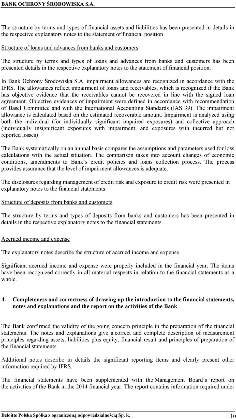 financial position. In Bank Ochrony Środowiska S.A. impairment allowances are recognized in accordance with the IFRS.
