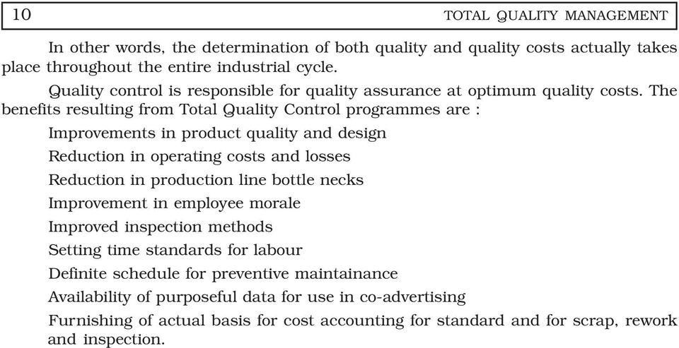 The benefits resulting from Total Quality Control programmes are : Improvements in product quality and design Reduction in operating costs and losses Reduction in production line
