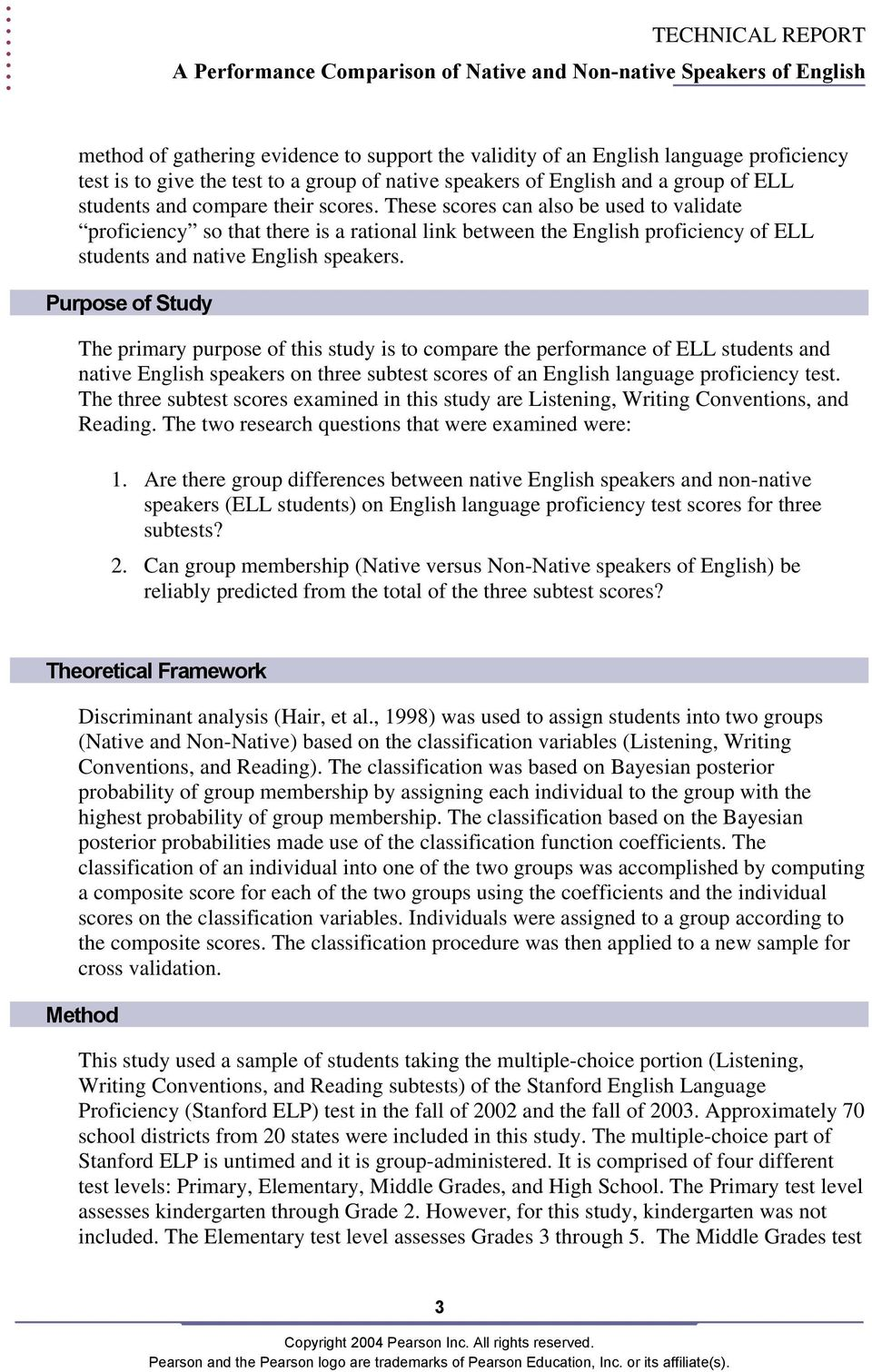 Purpose of Study The primary purpose of this study is to compare the performance of ELL students and native English speakers on three subtest scores of an English language proficiency test.