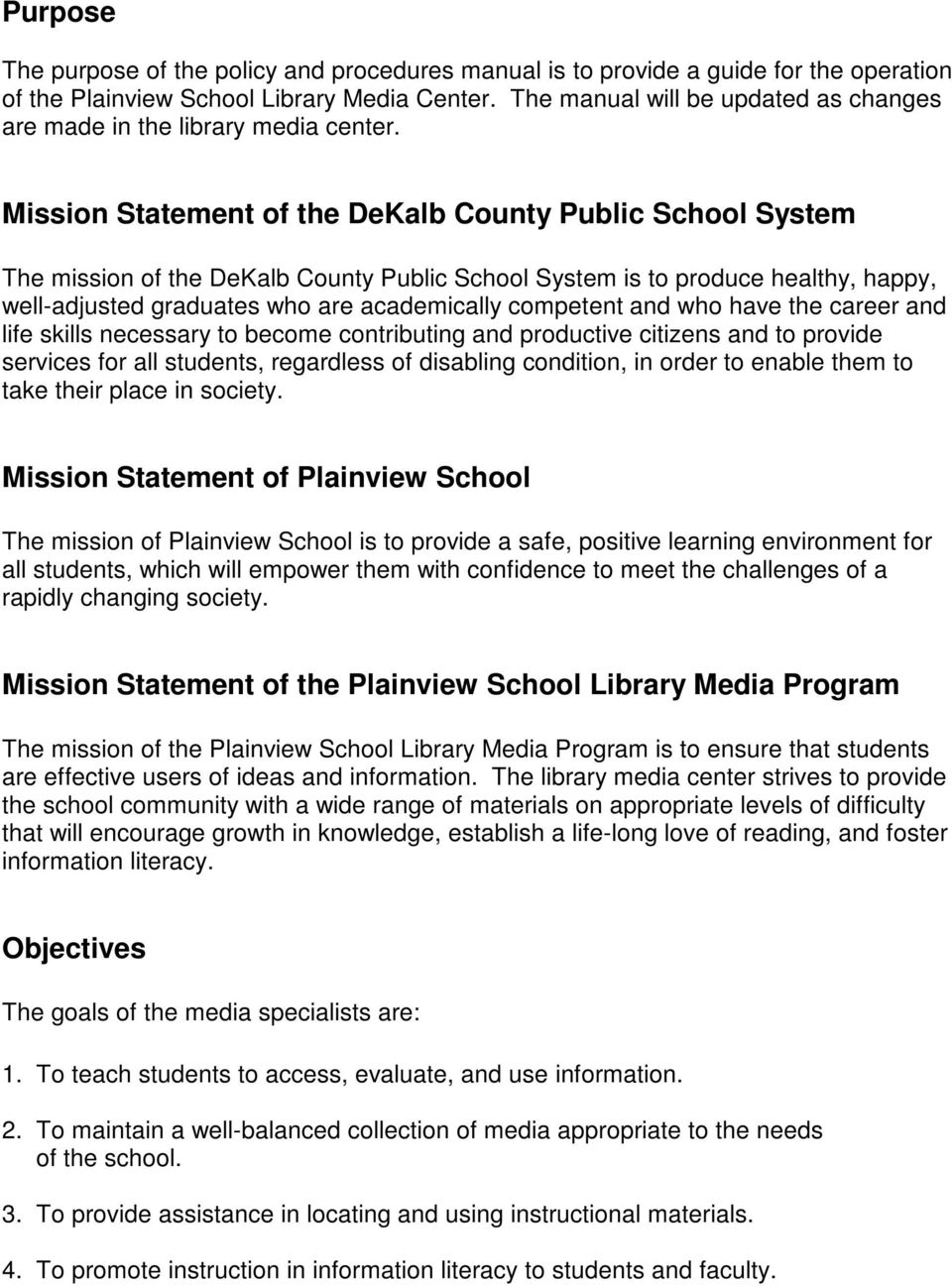 Mission Statement of the DeKalb County Public School System The mission of the DeKalb County Public School System is to produce healthy, happy, well-adjusted graduates who are academically competent