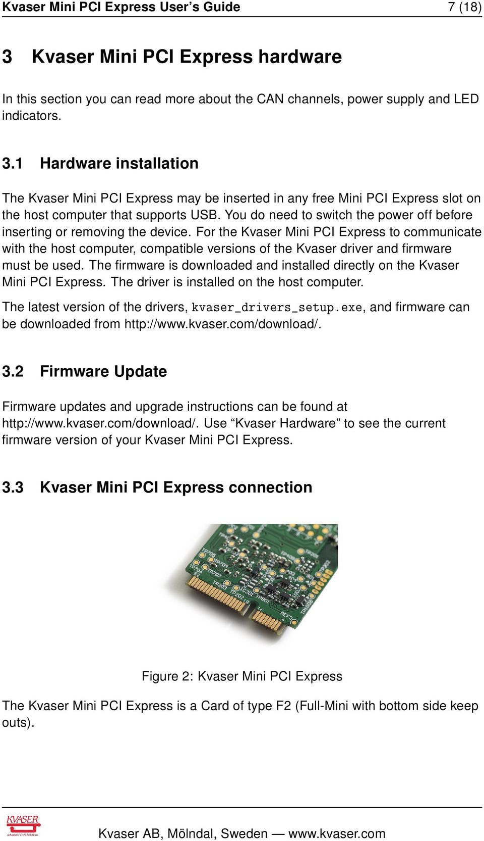 For the Kvaser Mini PCI Express to communicate with the host computer, compatible versions of the Kvaser driver and firmware must be used.