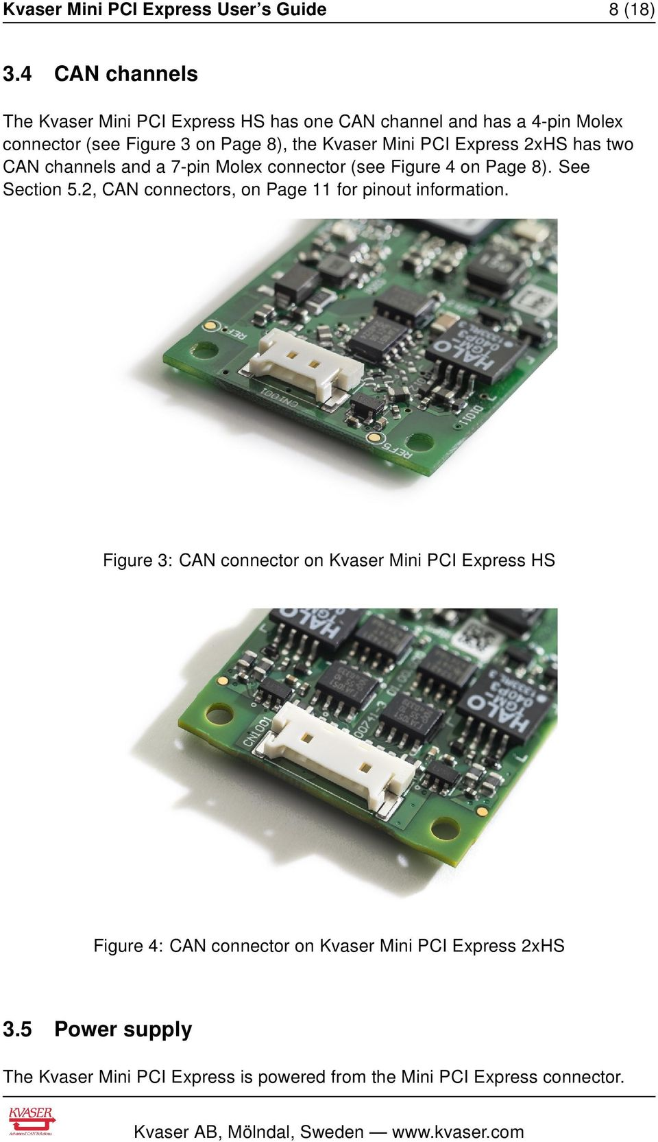 Mini PCI Express 2xHS has two CAN channels and a 7-pin Molex connector (see Figure 4 on Page 8). See Section 5.