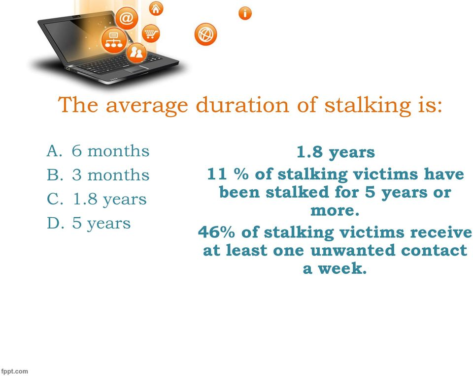 8 years 11 % of stalking victims have been stalked for 5