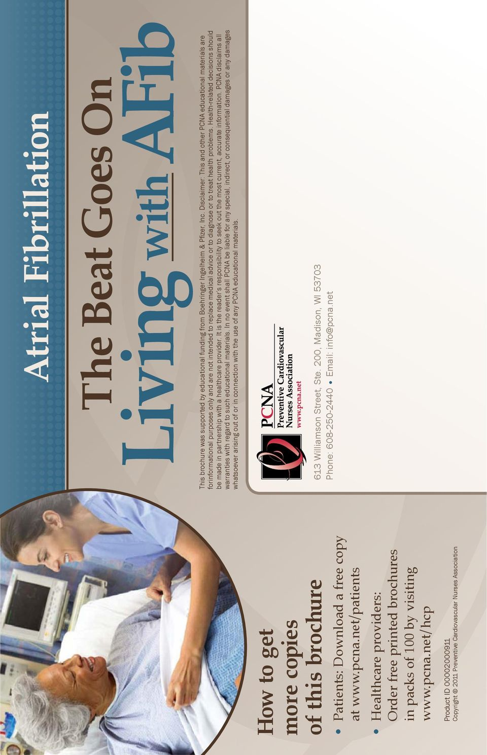 net/hcp Product ID 00002000911 Copyright 2011 Preventive Cardiovascular Nurses Association Atrial Fibrillation The Beat Goes On Living AFib with This brochure was supported by educational funding