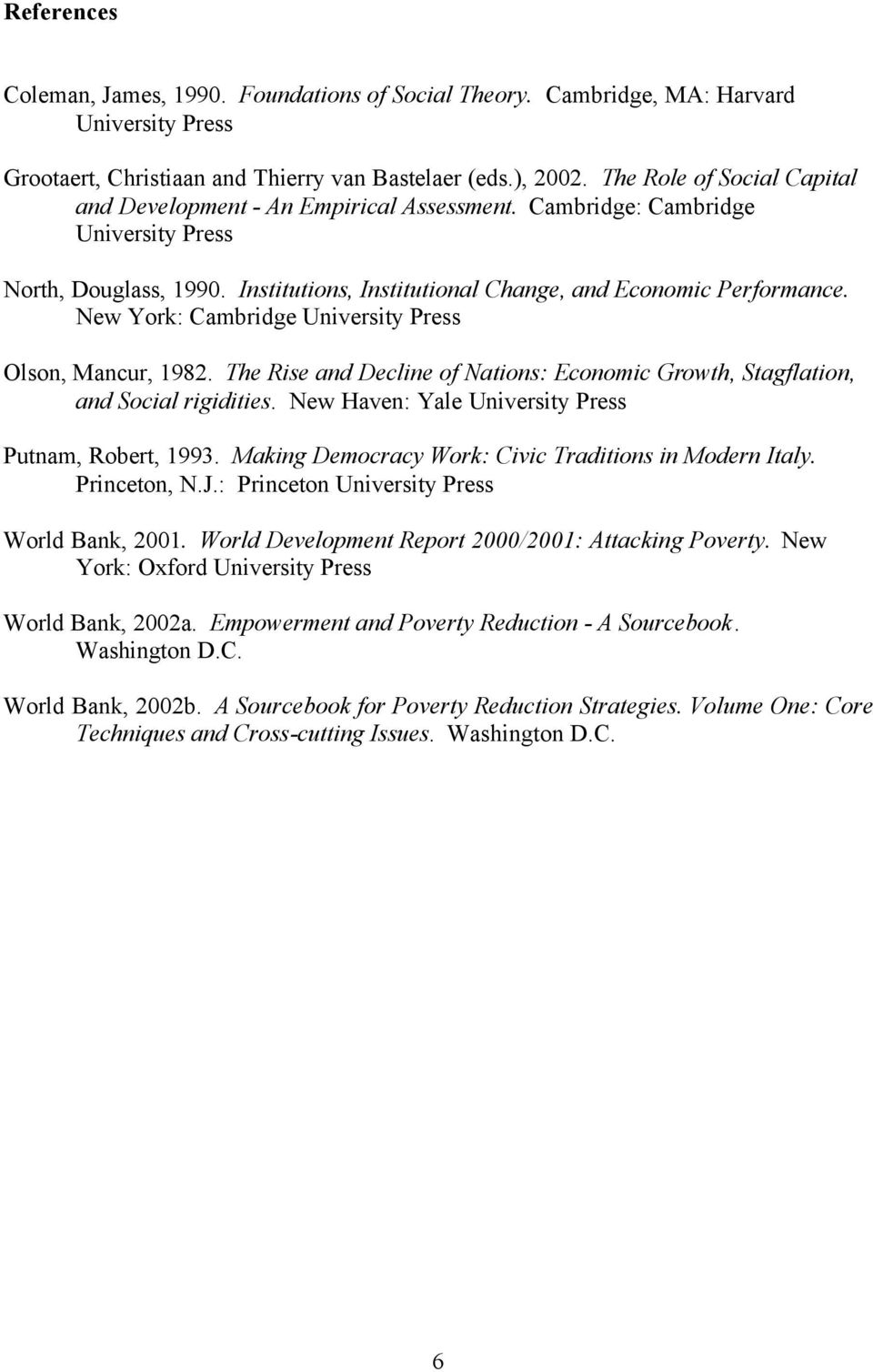 New York: Cambridge University Press Olson, Mancur, 1982. The Rise and Decline of Nations: Economic Growth, Stagflation, and Social rigidities. New Haven: Yale University Press Putnam, Robert, 1993.