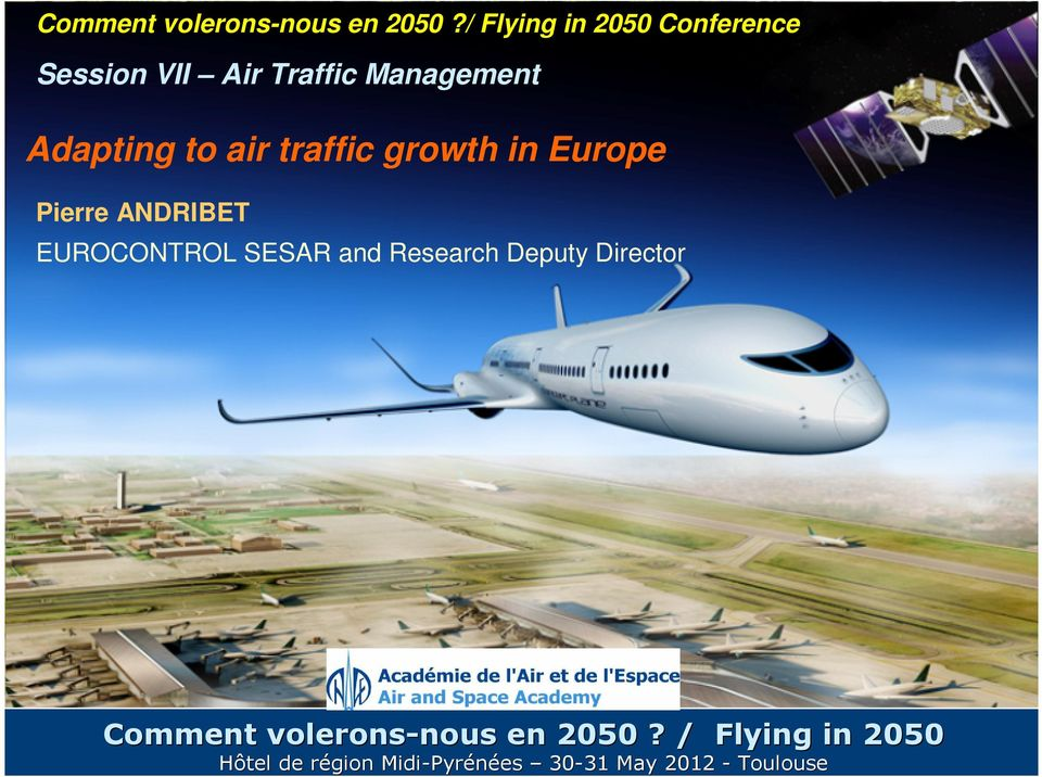 Adapting to air traffic growth in Europe Pierre ANDRIBET EUROCONTROL