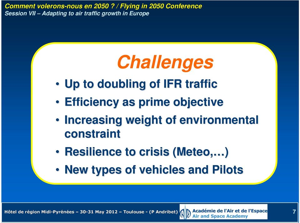 environmental constraint Resilience to crisis (Meteo( Meteo, ) New types of vehicles and Pilots