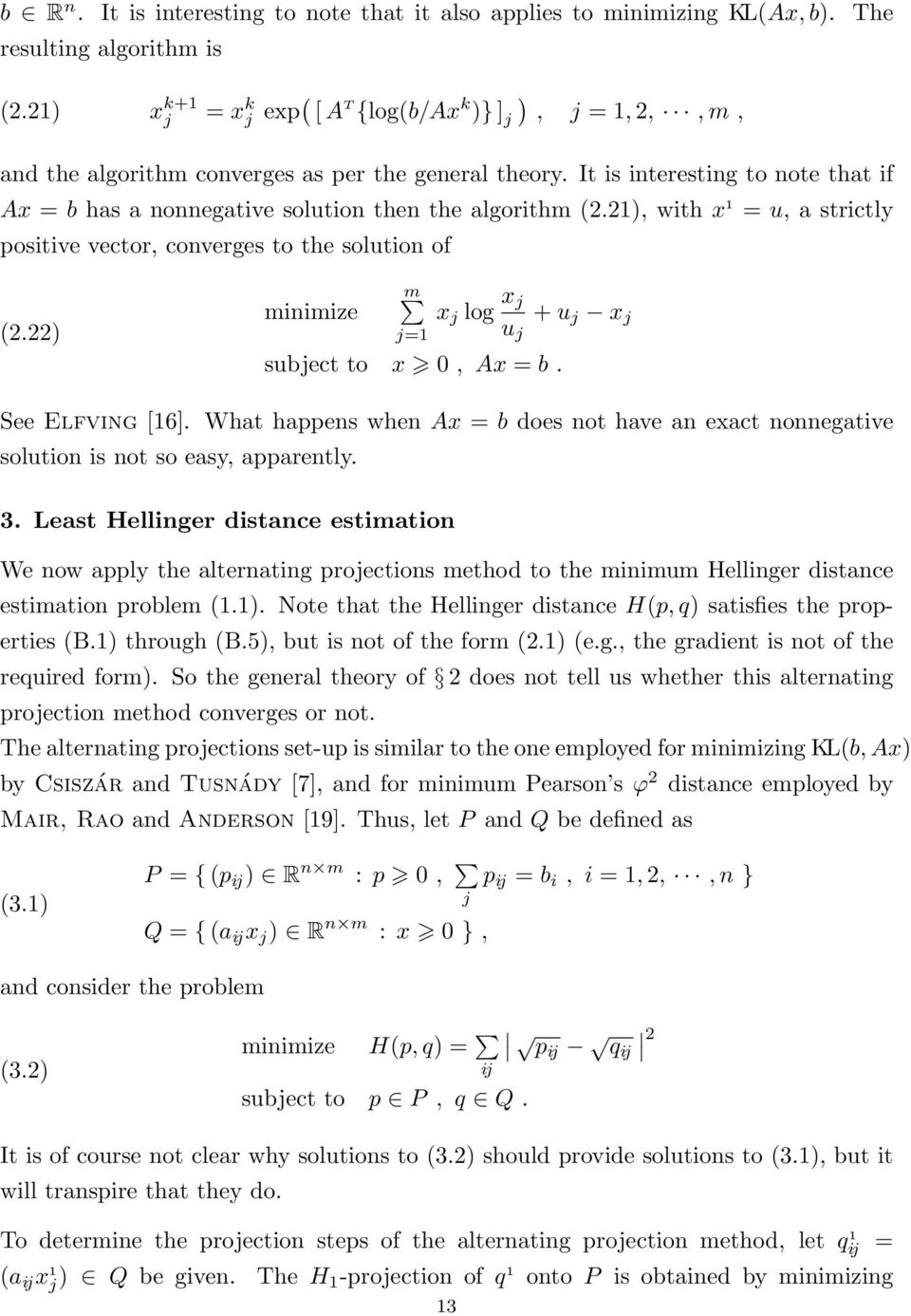 minimize m x log x u + u x subect to x 0, Ax = b See Elfving [16] What happens when Ax = b does not have an exact nonnegative solution is not so easy, apparently 3 Least Hellinger distance estimation
