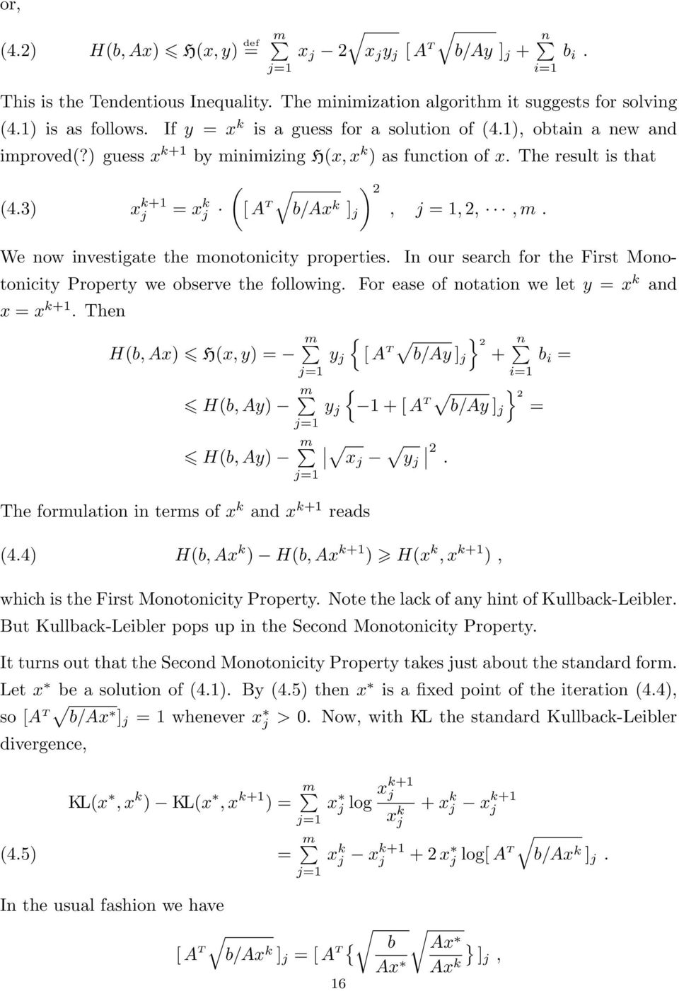 ) guess x k+1 by minimizing H(x, x k ) as function of x The result is that (43) x k+1 = x k ([ A T b/ax k ] ) 2, = 1, 2,, m We now investigate the monotonicity properties In our search for the First