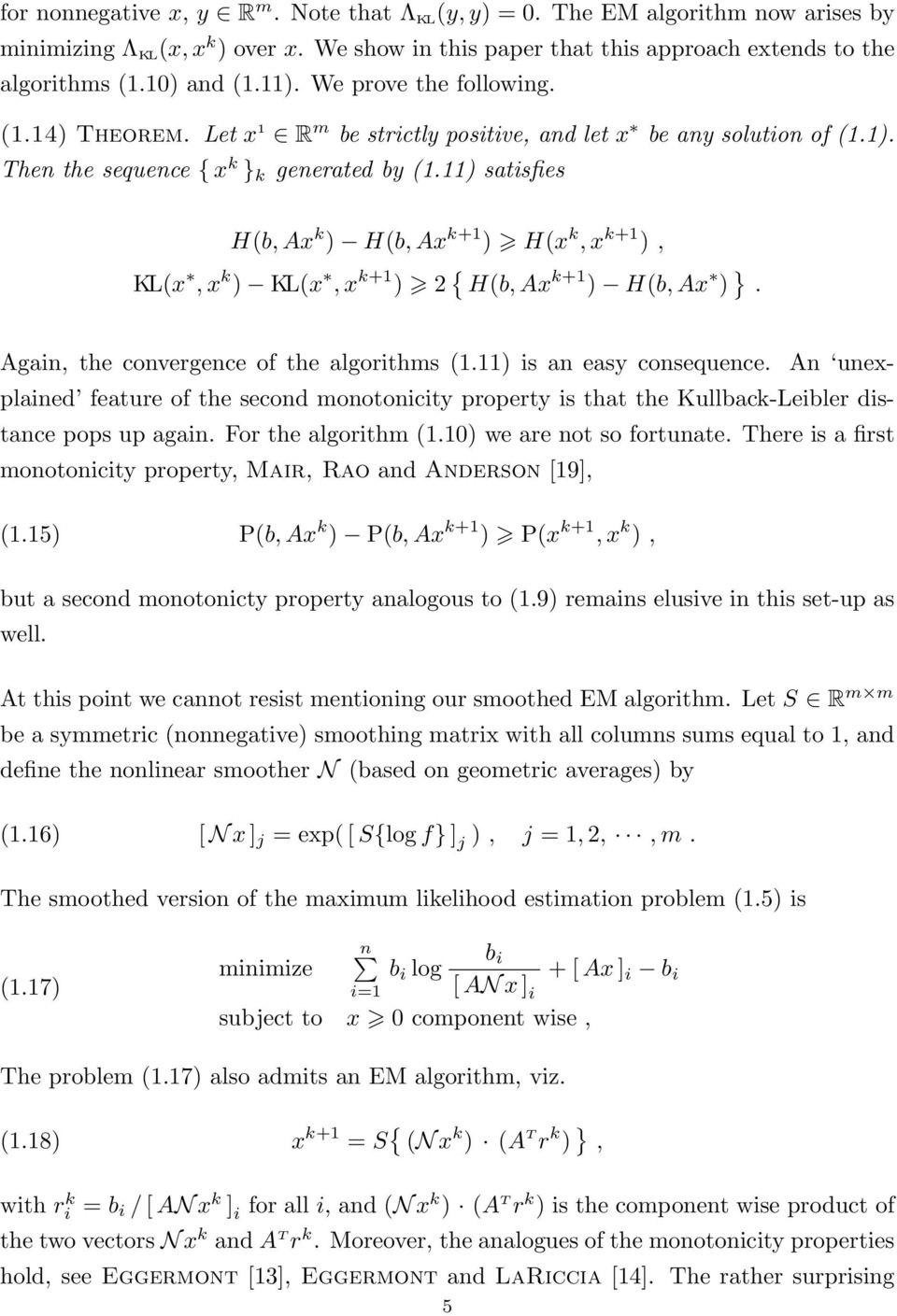 k+1 ), KL(x, x k ) KL(x, x k+1 ) 2 { H(b, Ax k+1 ) H(b, Ax ) } Again, the convergence of the algorithms (111) is an easy consequence An unexplained feature of the second monotonicity property is that