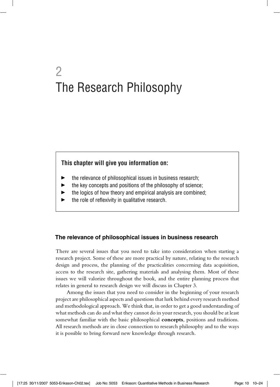 The relevance of philosophical issues in business research There are several issues that you need to take into consideration when starting a research project.