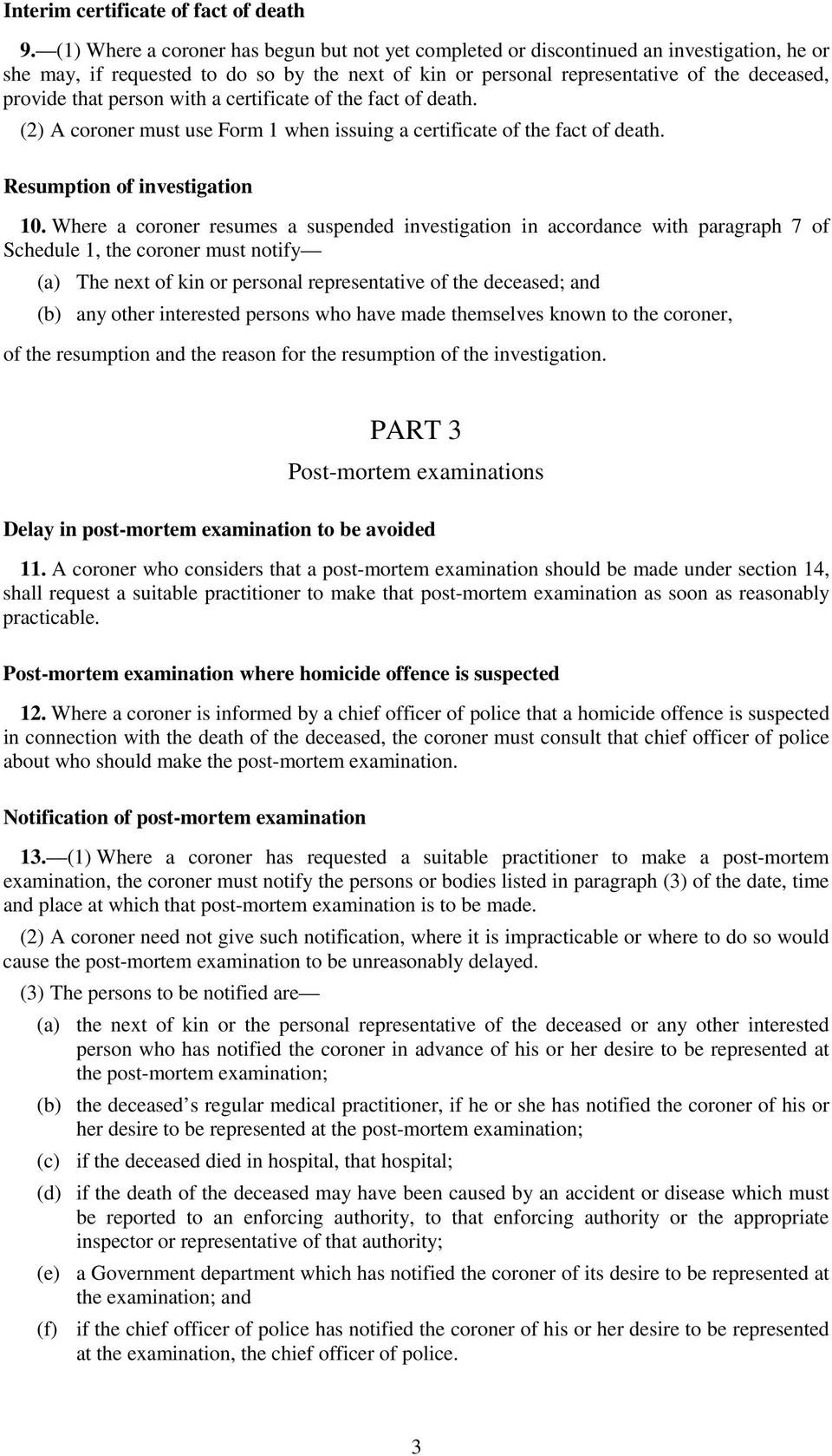 person with a certificate of the fact of death. (2) A coroner must use Form 1 when issuing a certificate of the fact of death. Resumption of investigation 10.