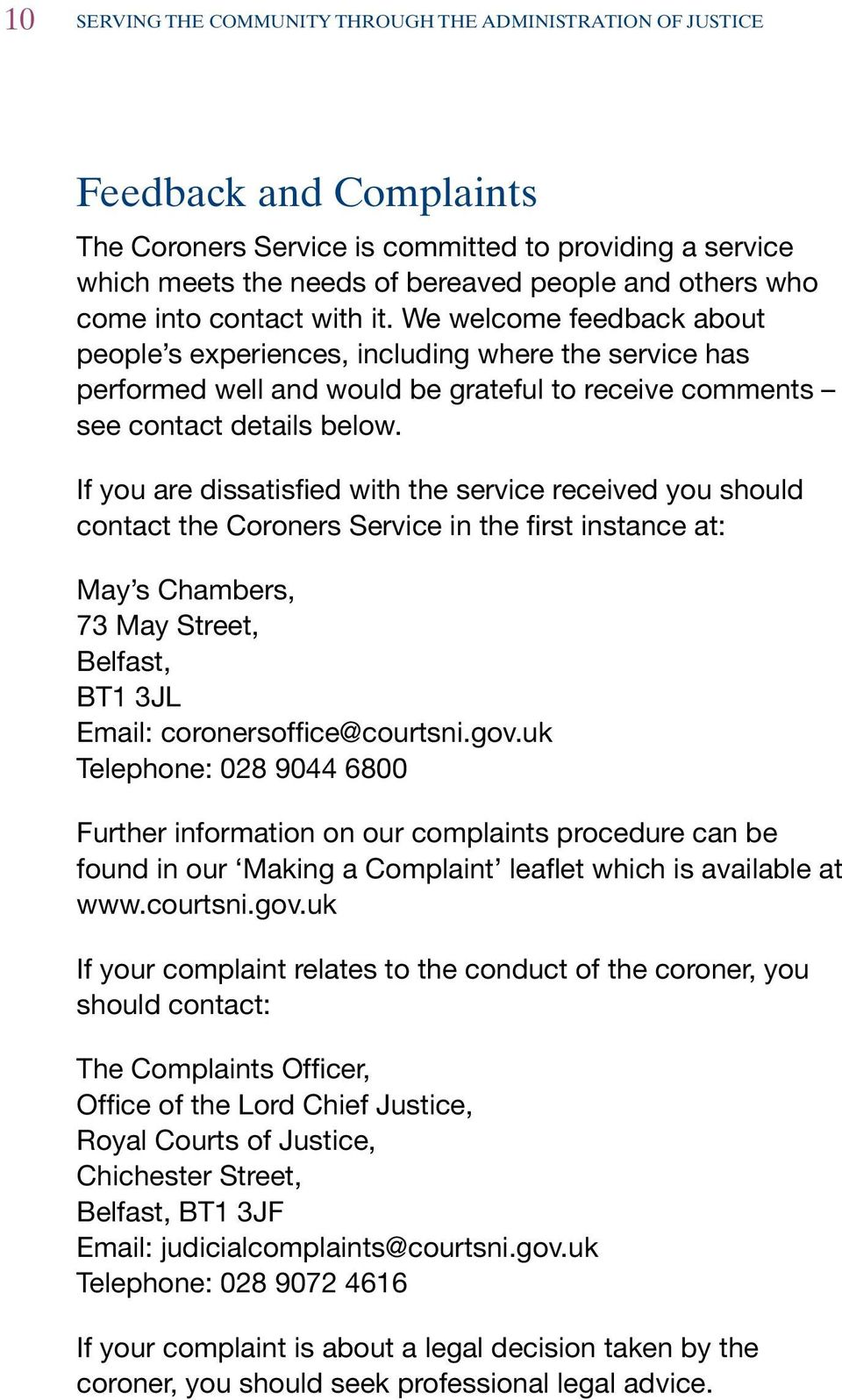 If you are dissatisfied with the service received you should contact the Coroners Service in the first instance at: May s Chambers, 73 May Street, Belfast, BT1 3JL Email: coronersoffice@courtsni.gov.