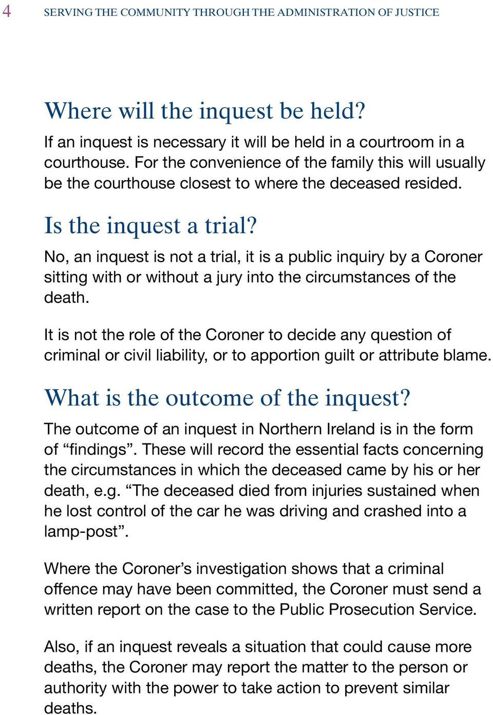 No, an inquest is not a trial, it is a public inquiry by a Coroner sitting with or without a jury into the circumstances of the death.