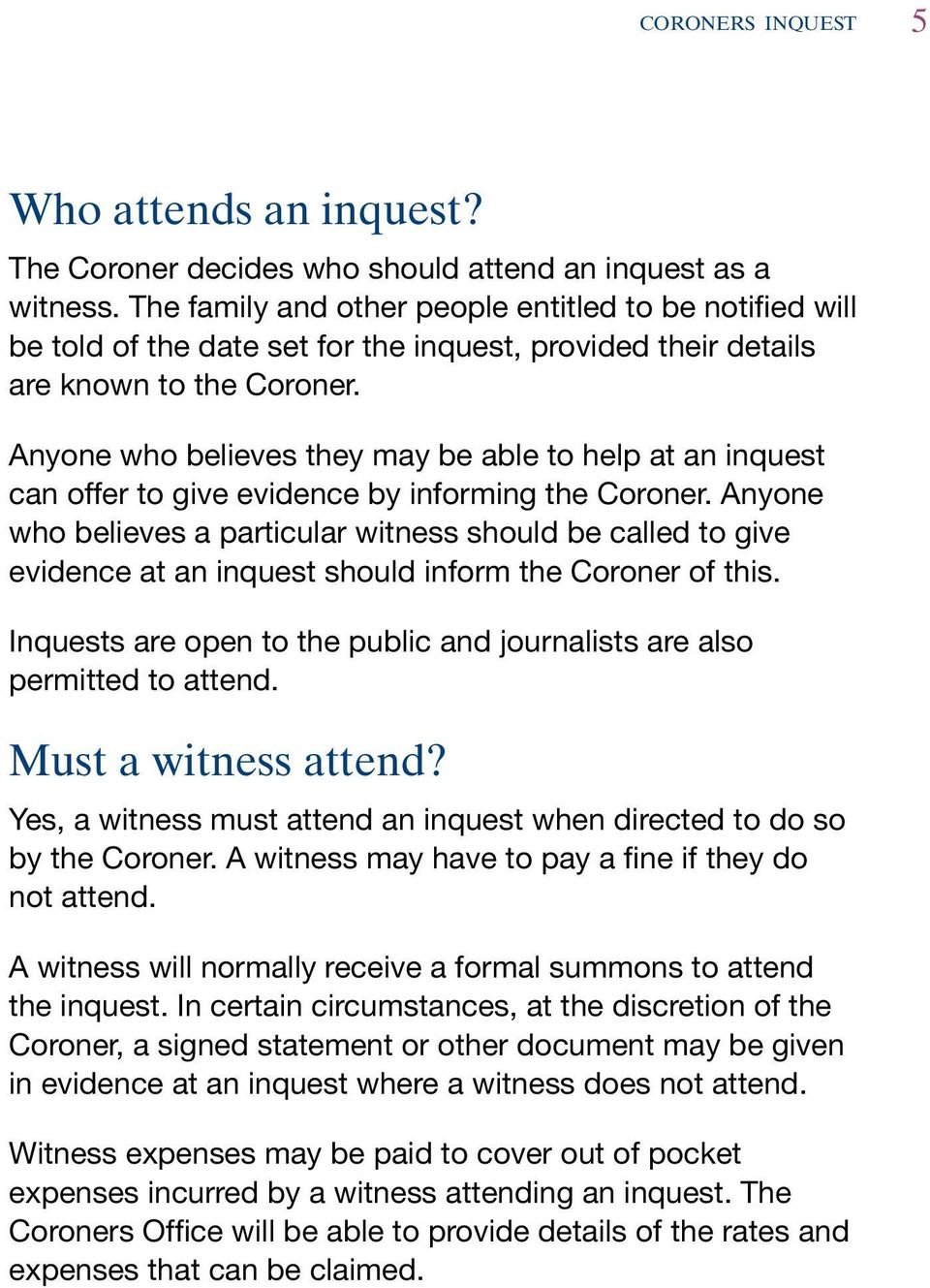 Anyone who believes they may be able to help at an inquest can offer to give evidence by informing the Coroner.