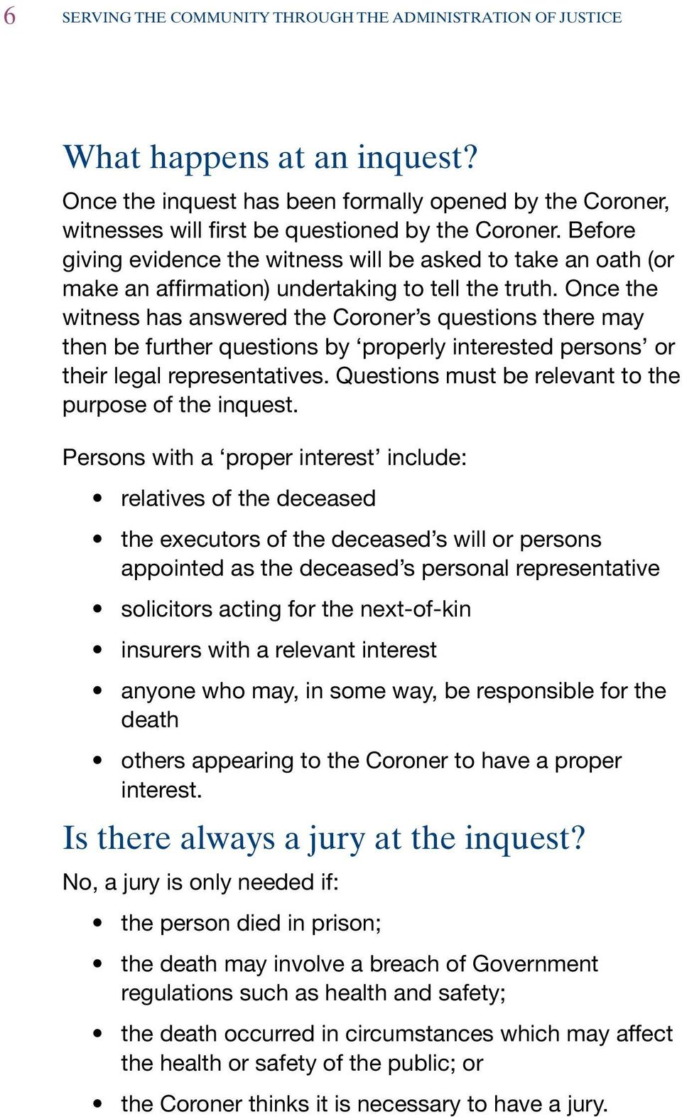 Once the witness has answered the Coroner s questions there may then be further questions by properly interested persons or their legal representatives.