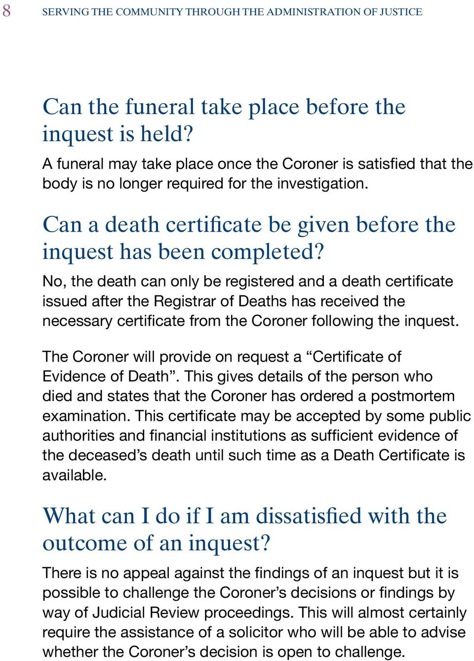 No, the death can only be registered and a death certificate issued after the Registrar of Deaths has received the necessary certificate from the Coroner following the inquest.