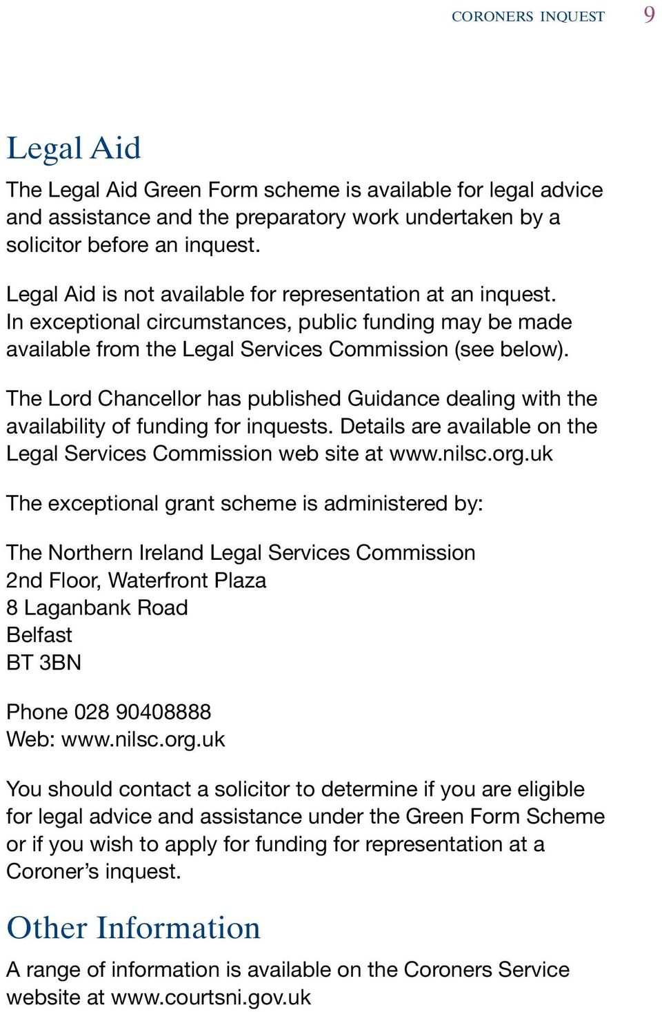 The Lord Chancellor has published Guidance dealing with the availability of funding for inquests. Details are available on the Legal Services Commission web site at www.nilsc.org.