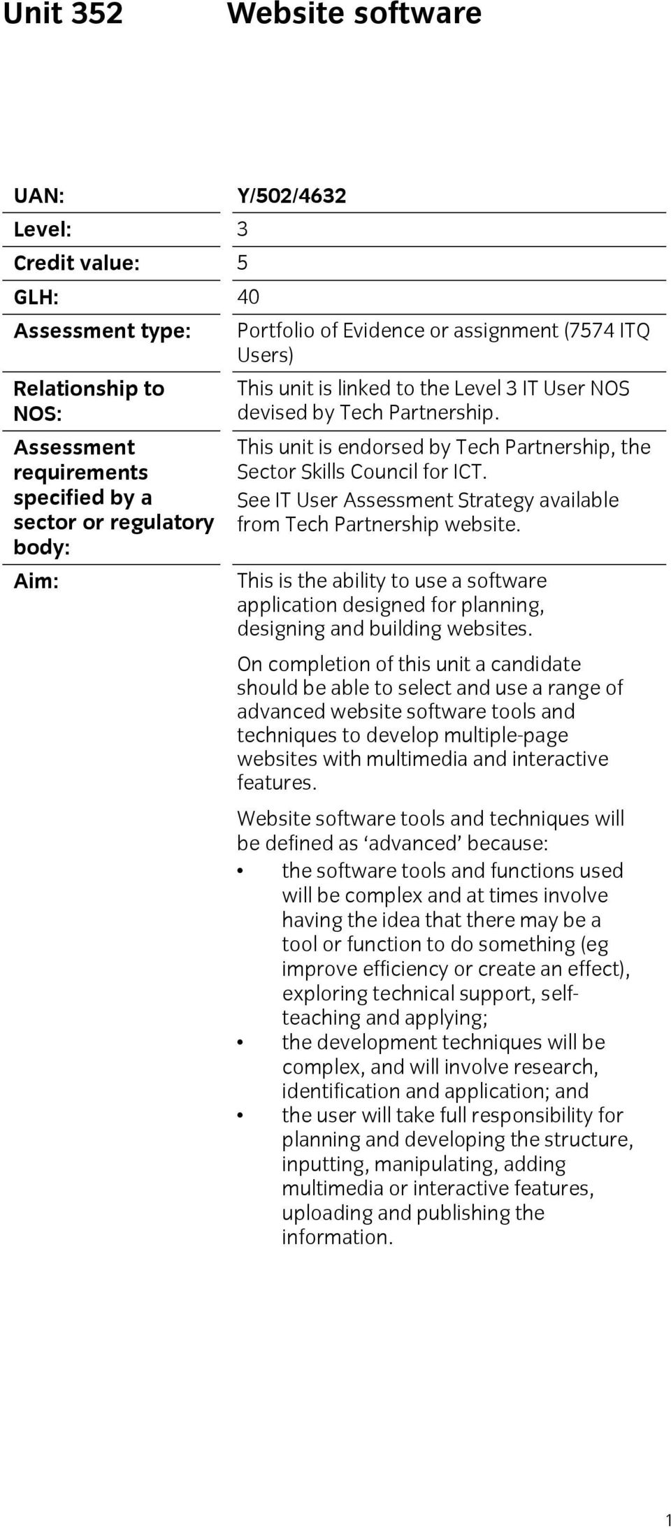 See IT User Assessment Strategy available from Tech Partnership website. This is the ability to use a software application designed for planning, designing and building websites.