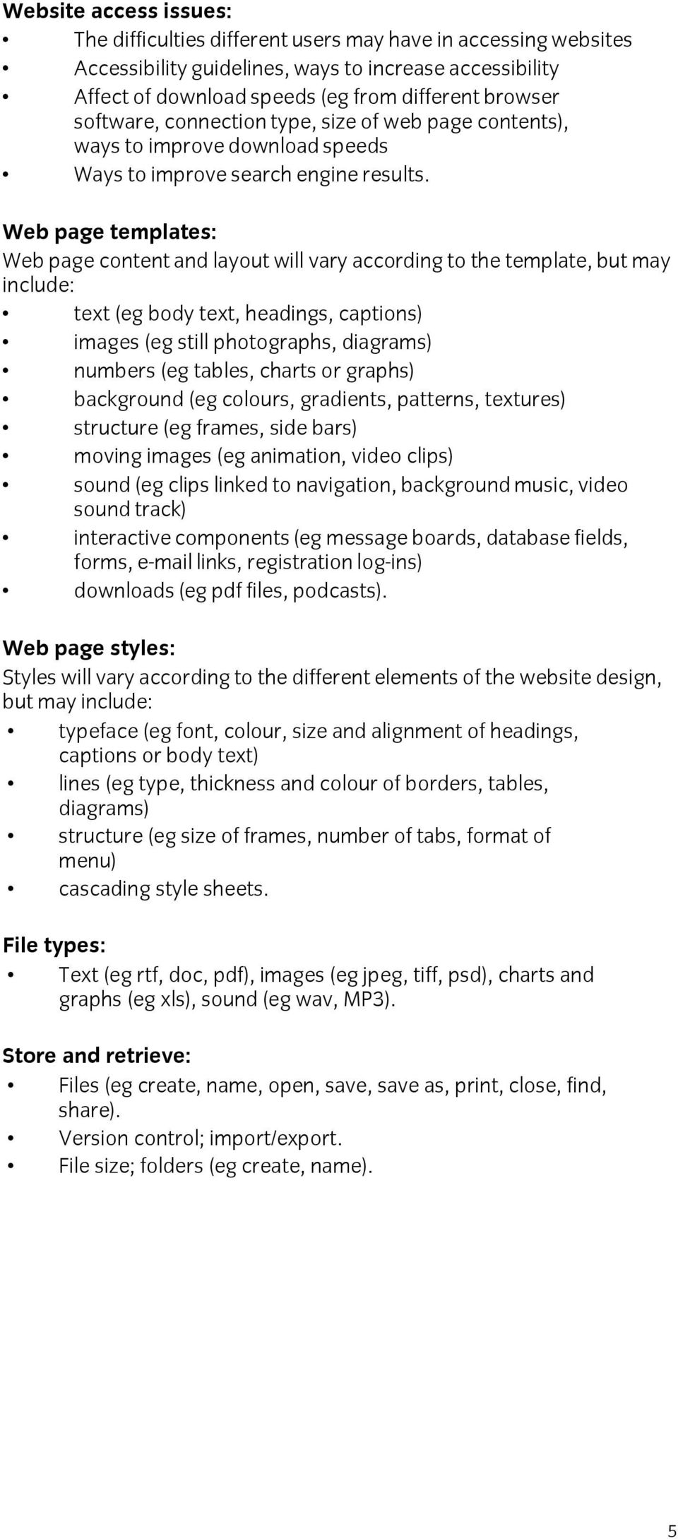 Web page templates: Web page content and layout will vary according to the template, but may include: text (eg body text, headings, captions) images (eg still photographs, diagrams) numbers (eg