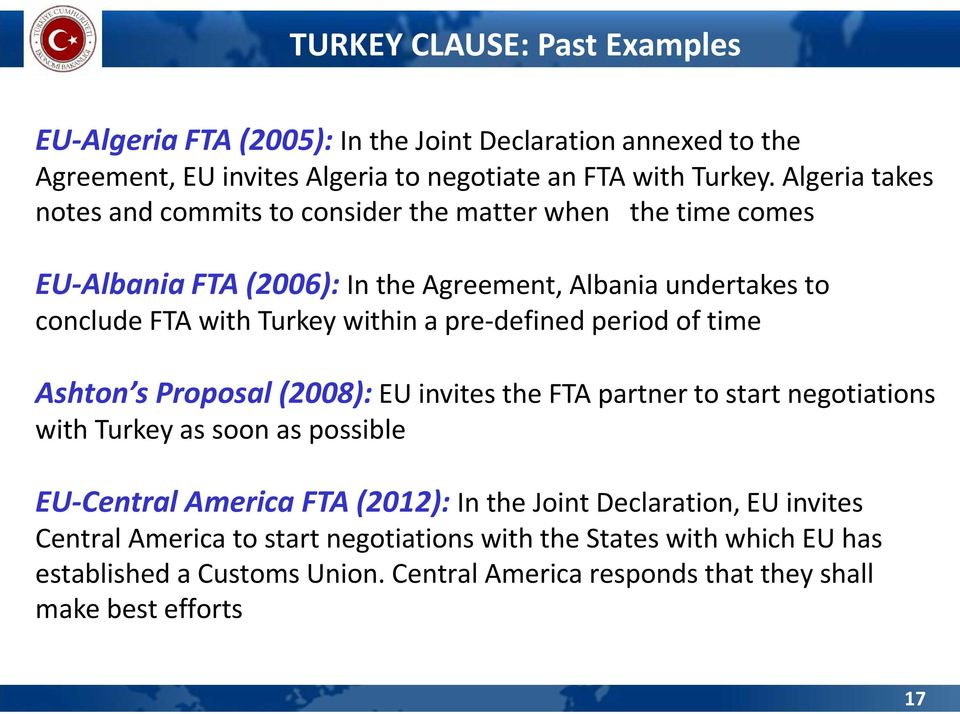 pre-defined period of time Ashton s Proposal (2008): EU invites the FTA partner to start negotiations with Turkey as soon as possible EU-Central America FTA (2012): In the