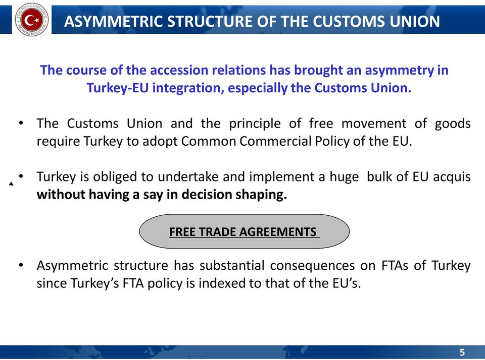 The Customs Union and the principle of free movement of goods require Turkey to adopt Common Commercial Policy of the EU.