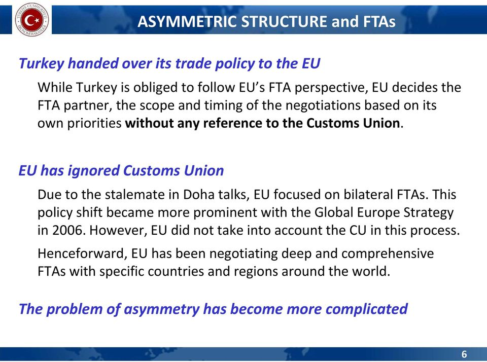 EU has ignored Customs Union Due to the stalemate in Doha talks, EU focused on bilateral FTAs.