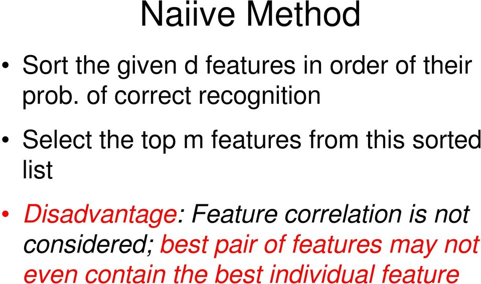 sorted list Disadvantage: Feature correlation is not considered;