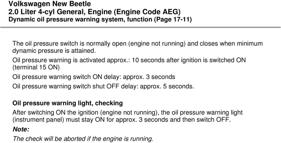 3 seconds Oil pressure warning switch shut OFF delay: approx. 5 seconds.