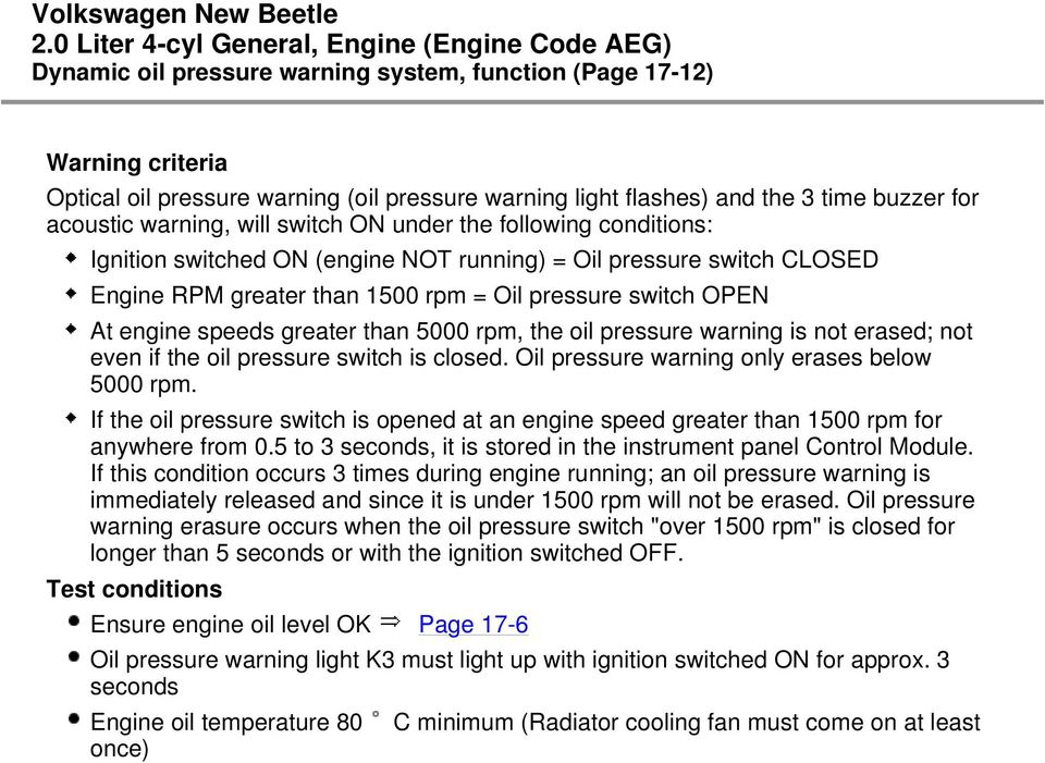 5000 rpm, the oil pressure warning is not erased; not even if the oil pressure switch is closed. Oil pressure warning only erases below 5000 rpm.