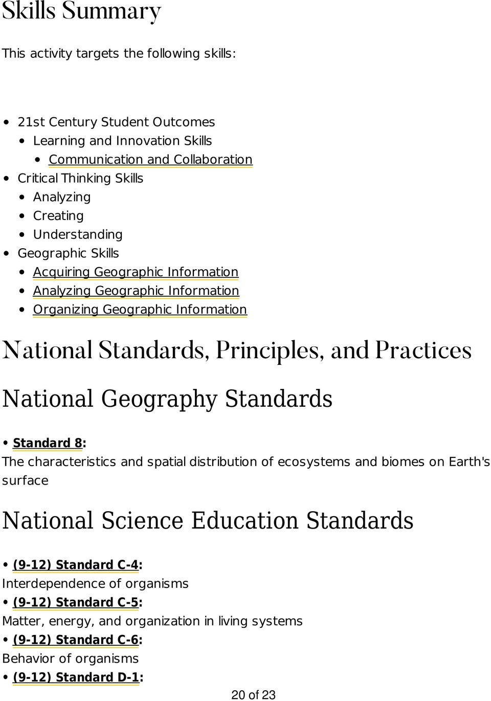 and Practices National Geography Standards Standard 8: The characteristics and spatial distribution of ecosystems and biomes on Earth's surface National Science Education Standards