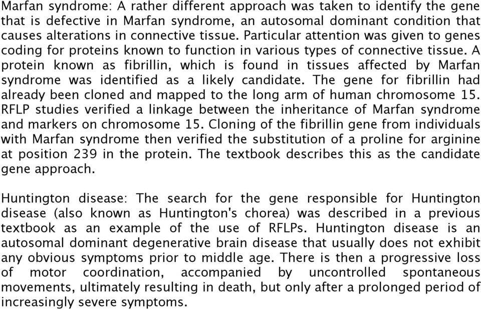 A protein known as fibrillin, which is found in tissues affected by Marfan syndrome was identified as a likely candidate.