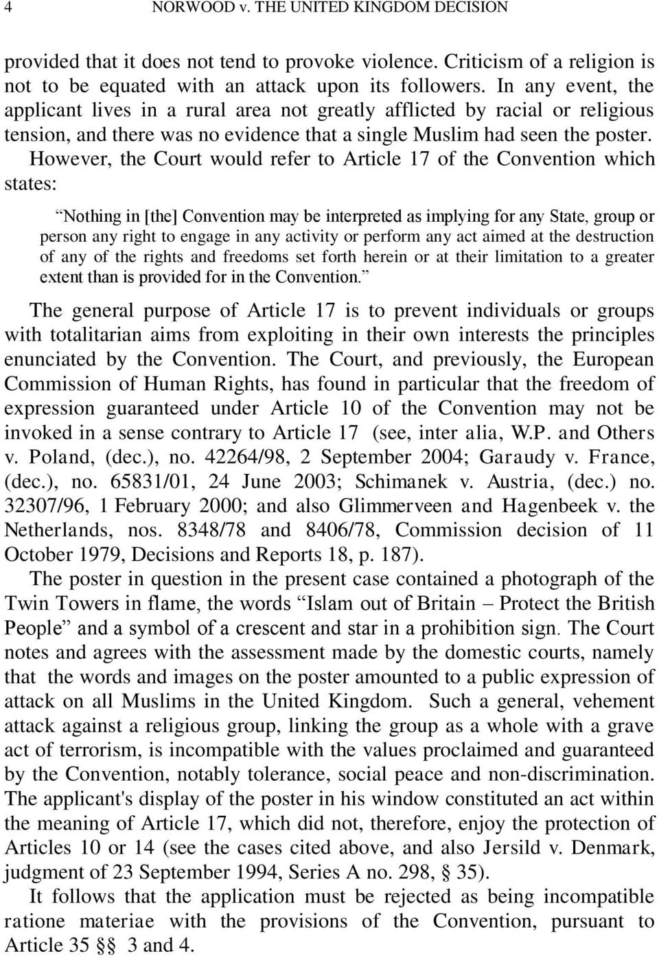 However, the Court would refer to Article 17 of the Convention which states: Nothing in [the] Convention may be interpreted as implying for any State, group or person any right to engage in any