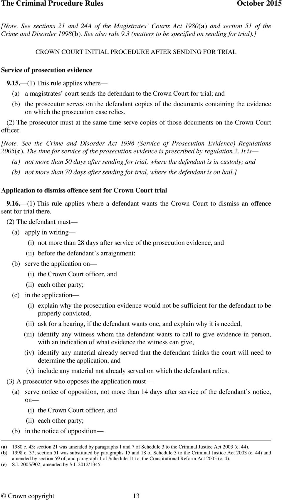(1) This rule applies where (a) a magistrates court sends the defendant to the Crown Court for trial; and (b) the prosecutor serves on the defendant copies of the documents containing the evidence on