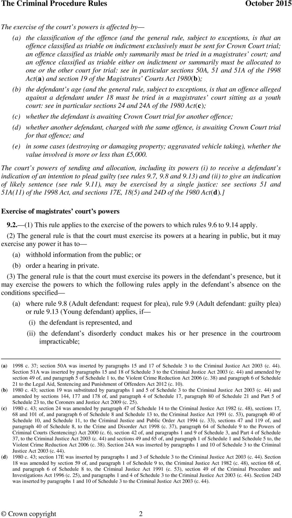 summarily must be allocated to one or the other court for trial: see in particular sections 50A, 51 and 51A of the 1998 Act(a) and section 19 of the Magistrates Courts Act 1980(b); (b) the defendant