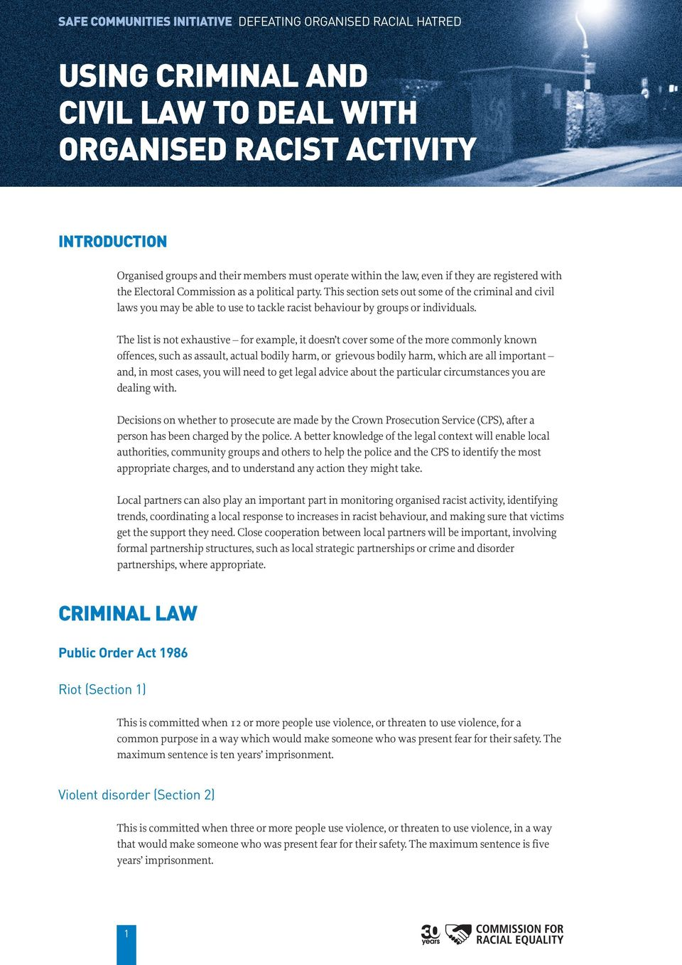 This section sets out some of the criminal and civil laws you may be able to use to tackle racist behaviour by groups or individuals.