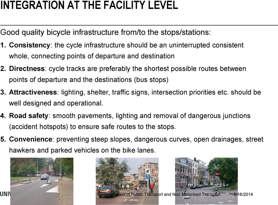 Directness: cycle tracks are preferably the shortest possible routes between points of departure and the destinations (bus stops) 3.