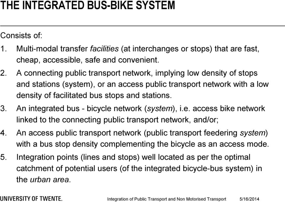 An integrated bus - bicycle network (system), i.e. access bike network linked to the connecting public transport network, and/or; 4.