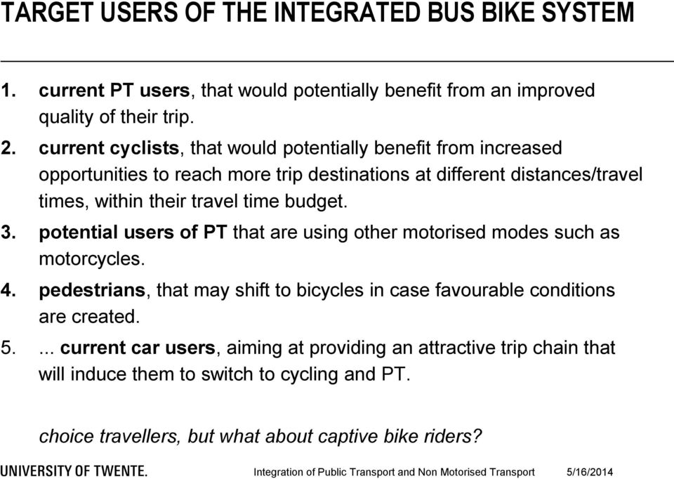 time budget. 3. potential users of PT that are using other motorised modes such as motorcycles. 4.