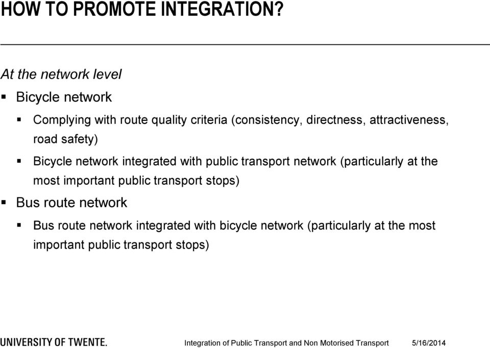 attractiveness, road safety) Bicycle network integrated with public transport network (particularly