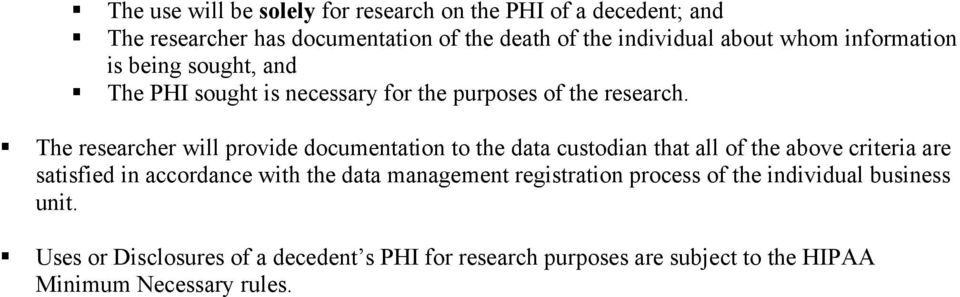 The researcher will provide documentation to the data custodian that all of the above criteria are satisfied in accordance with the data