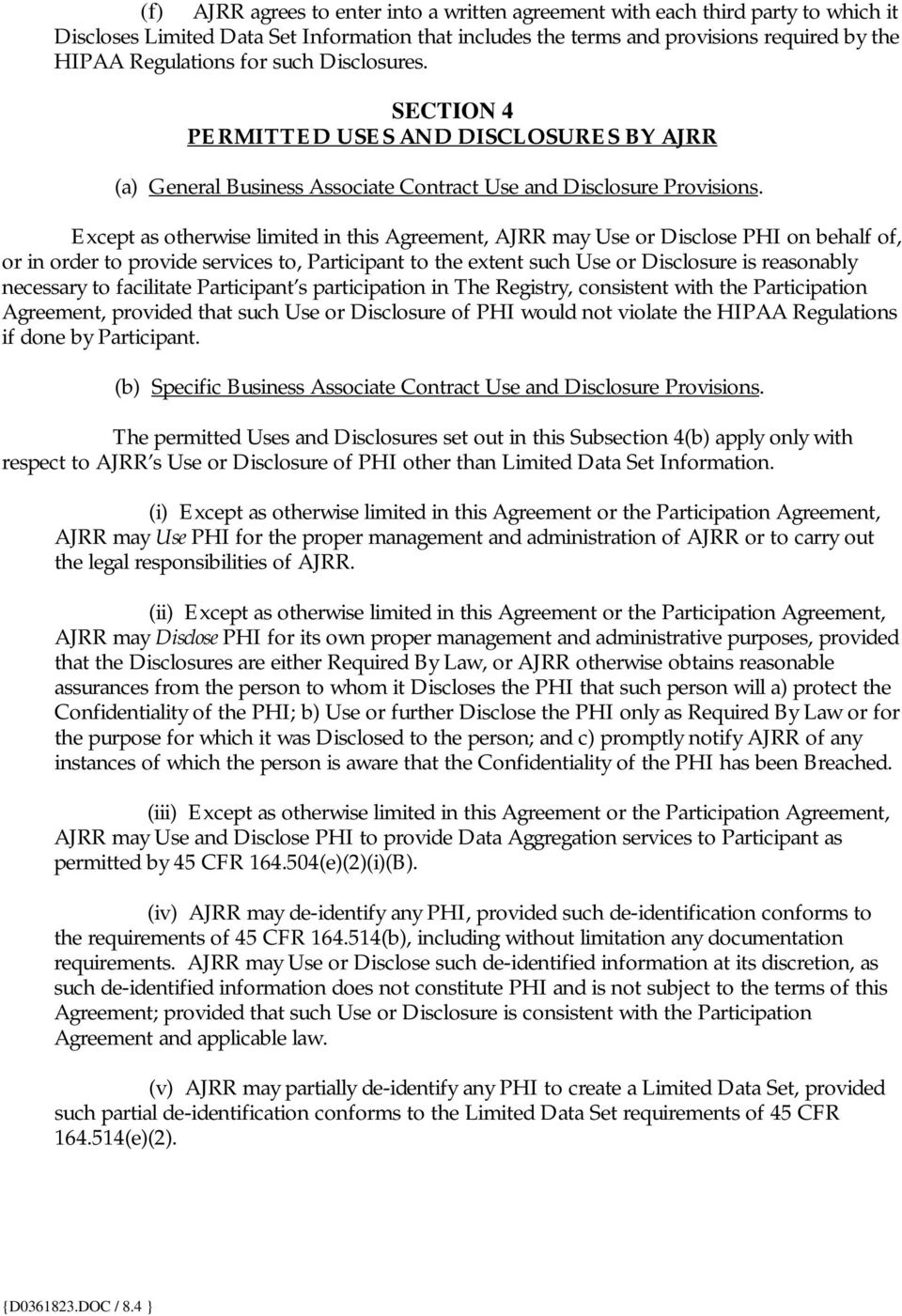 Except as otherwise limited in this Agreement, AJRR may Use or Disclose PHI on behalf of, or in order to provide services to, Participant to the extent such Use or Disclosure is reasonably necessary