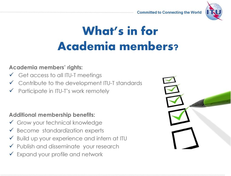standards Participate in ITU-T s work remotely Additional membership benefits: Grow your
