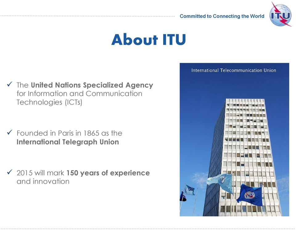 (ICTs) Founded in Paris in 1865 as the Telegraph