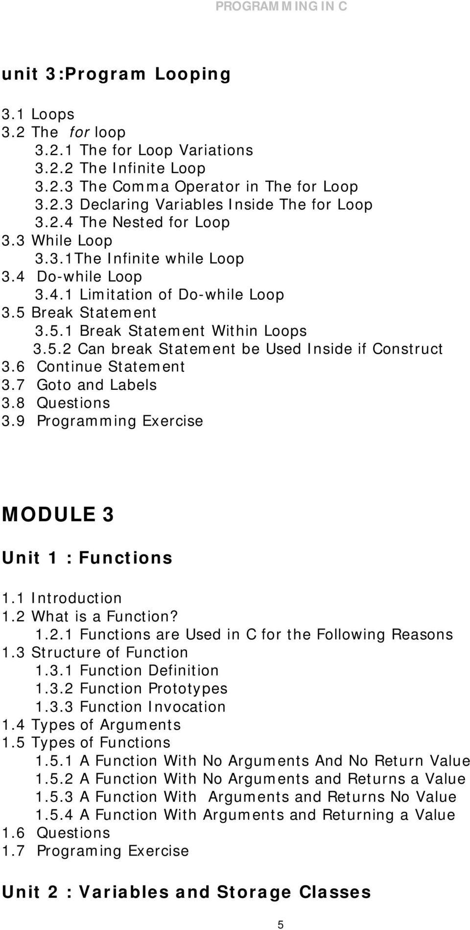 6 Continue Statement 3.7 Goto and Labels 3.8 Questions 3.9 Programming Exercise MODULE 3 Unit 1 : Functions 1.1 Introduction 1.2 What is a Function? 1.2.1 Functions are Used in C for the Following Reasons 1.