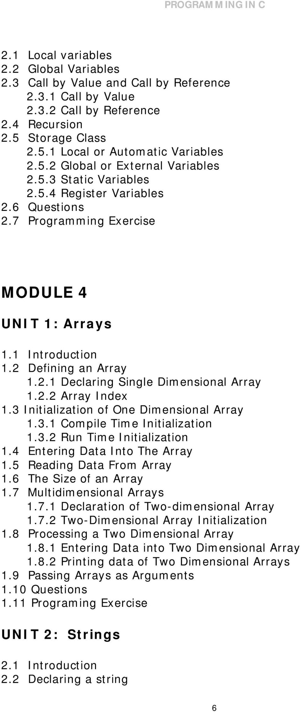 3 Initialization of One Dimensional Array 1.3.1 Compile Time Initialization 1.3.2 Run Time Initialization 1.4 Entering Data Into The Array 1.5 Reading Data From Array 1.6 The Size of an Array 1.