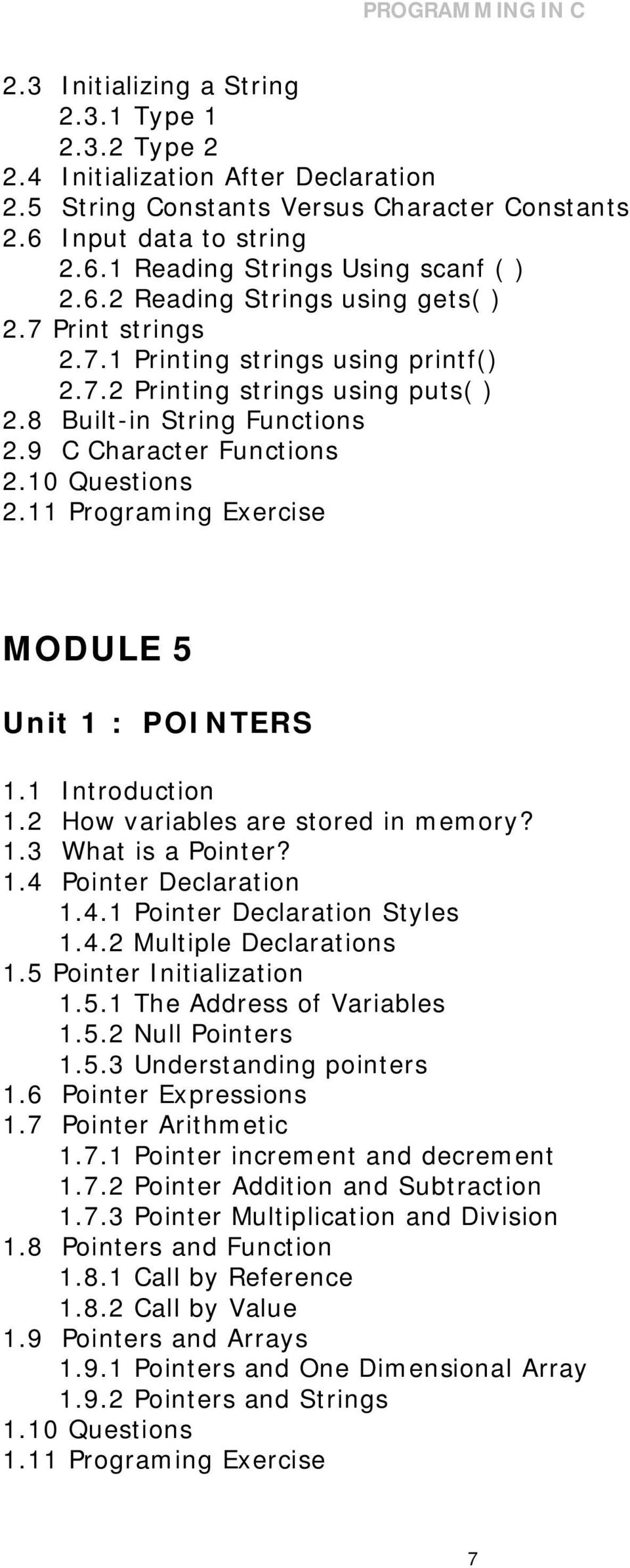 11 Programing Exercise MODULE 5 Unit 1 : POINTERS 1.1 Introduction 1.2 How variables are stored in memory? 1.3 What is a Pointer? 1.4 Pointer Declaration 1.4.1 Pointer Declaration Styles 1.4.2 Multiple Declarations 1.
