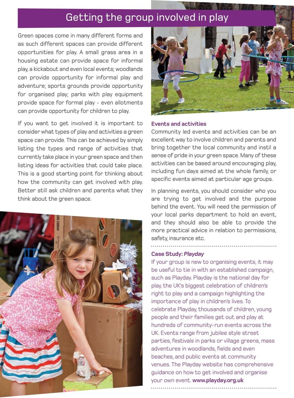 provide opportunity for organised play; parks with play equipment provide space for formal play - even allotments can provide opportunity for children to play.